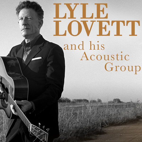 Lyle Lovett<br />and his Acoustic Group